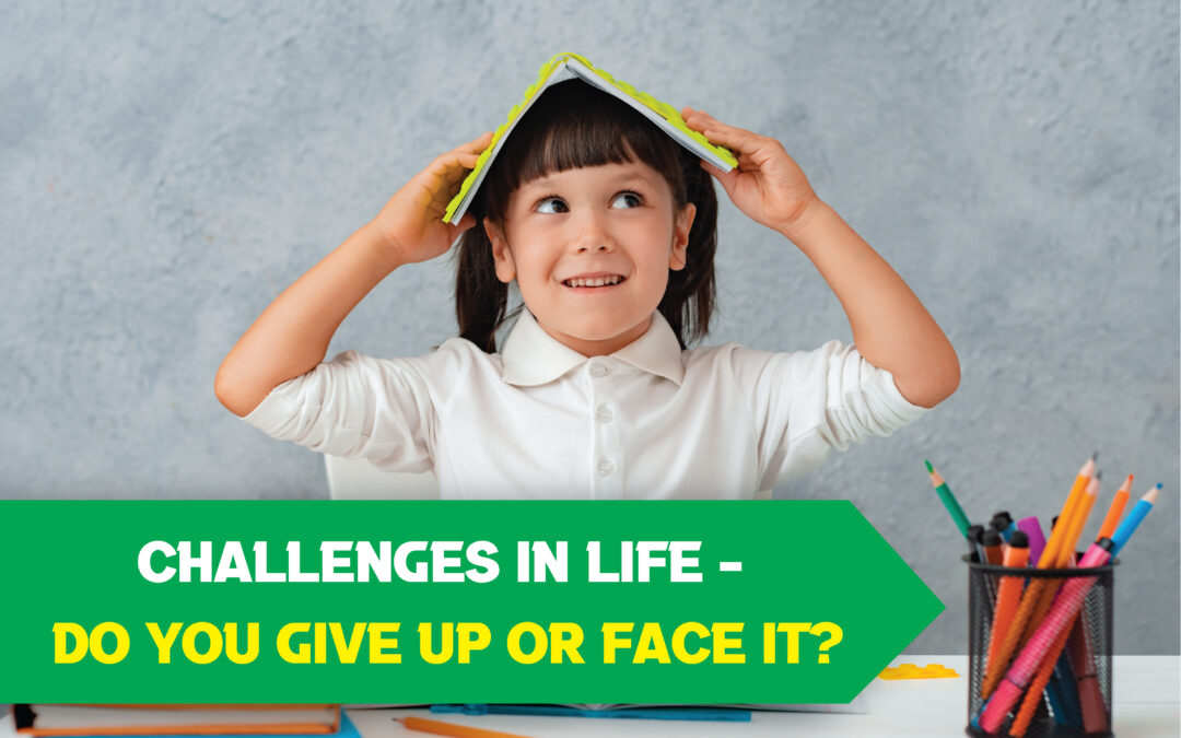 Challenges in life- Do you give up or face it ??
